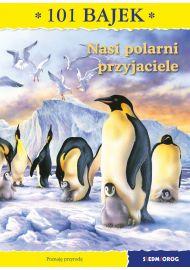 Nasi polarni przyjaciele. 101 bajek