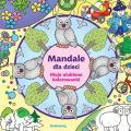 Mandale dla dzieci. Moje najpiękniejsze kolorowanki